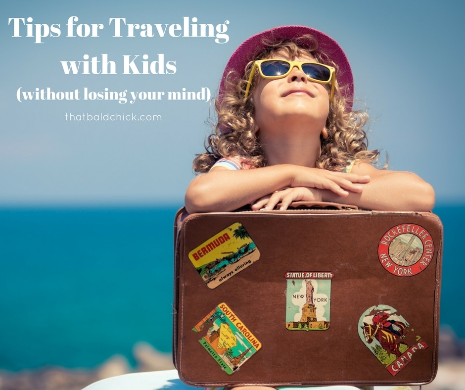 Tips for Traveling with Kids at thatbaldchick.com