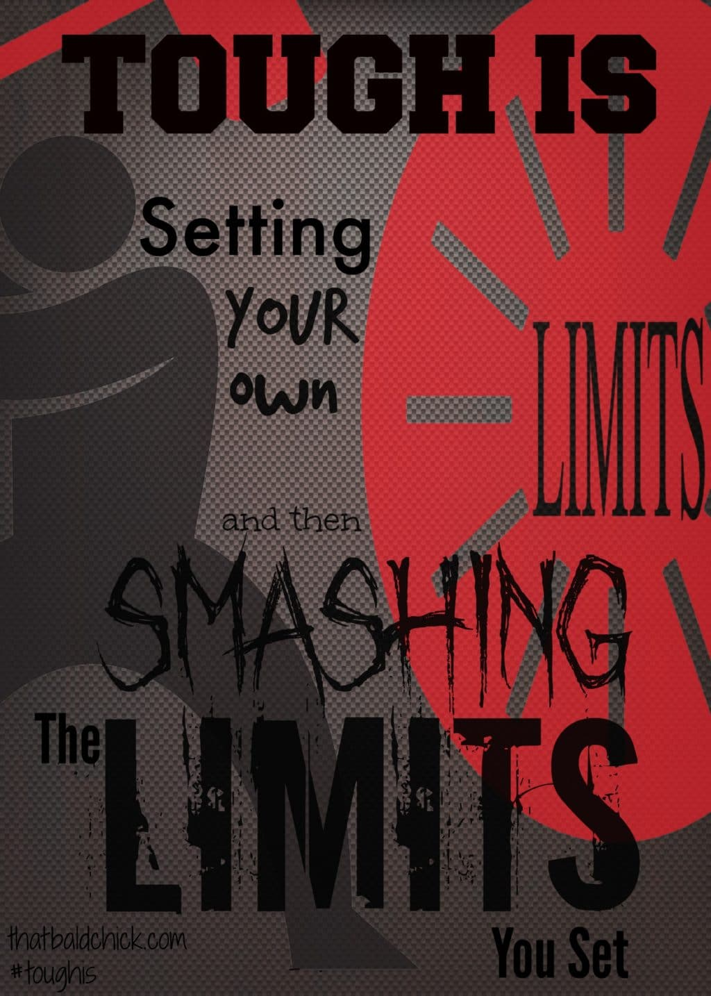 Tough Is Setting Your Own Limits and then Smashing the Limits You Set