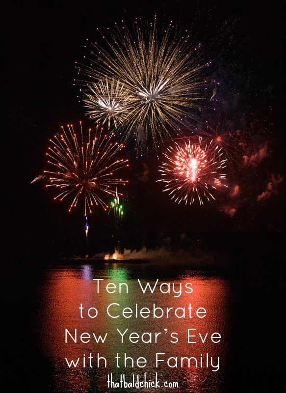 10 Ways to Celebrate New Year's Eve with the Family @thatbaldchick