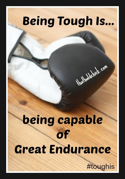 Being tough is being capable of great endurance @thatbaldchick