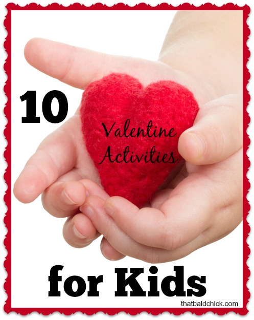 10 Valentine Activities for Kids @thatbaldchick