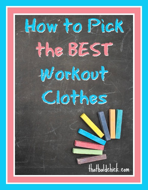 How to Pick the Best Workout Clothes @thatbaldchick
