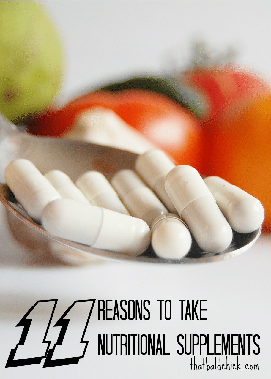 11 reasons to take nutritional supplements at thatbaldchick.com