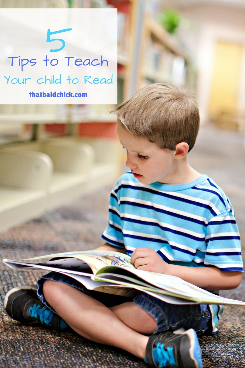 5 Tips to Teach Your Child to Read at thatbaldchick.com