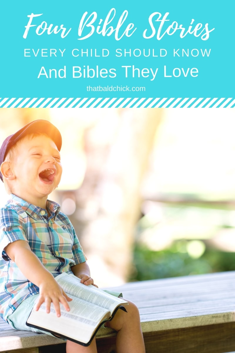 Four Bible Stories every child should know and Bibles They Love at thatbaldchick.com