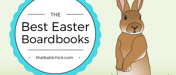 The best boardbooks for Easter at thatbaldchick.com