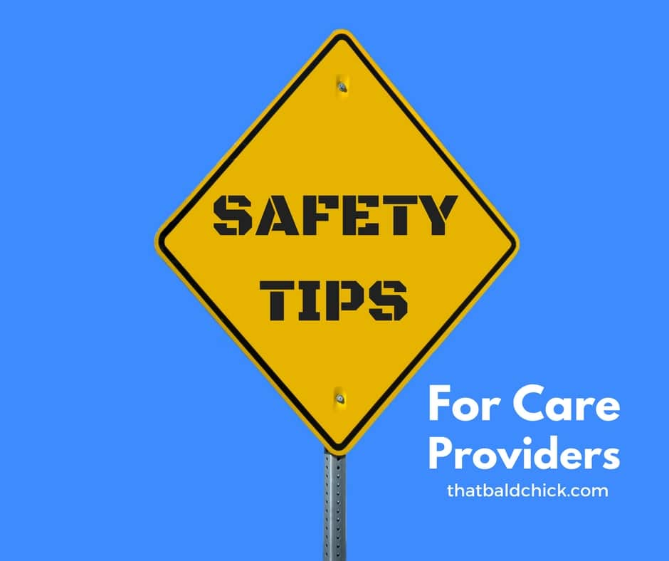 Safety Tips for Care Providers at thatbaldchick.com