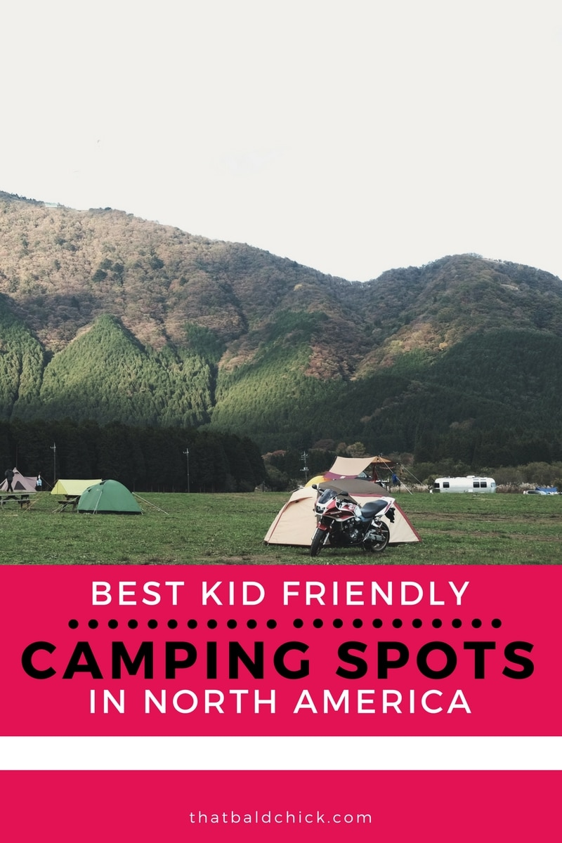 Best Kid Friendly Camping Spots in North America at thatbaldchick.com @thatbaldchick