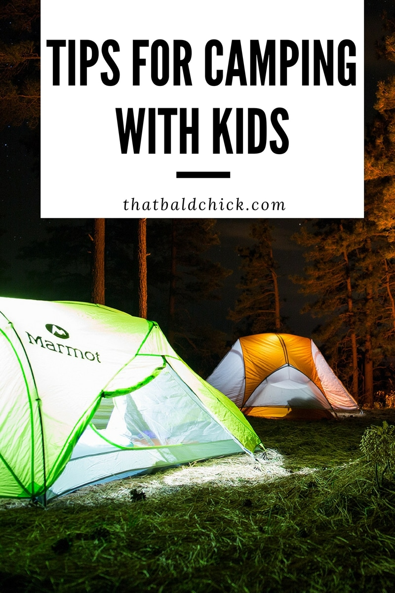 Tips for Camping with Kids at thatbaldchick.com