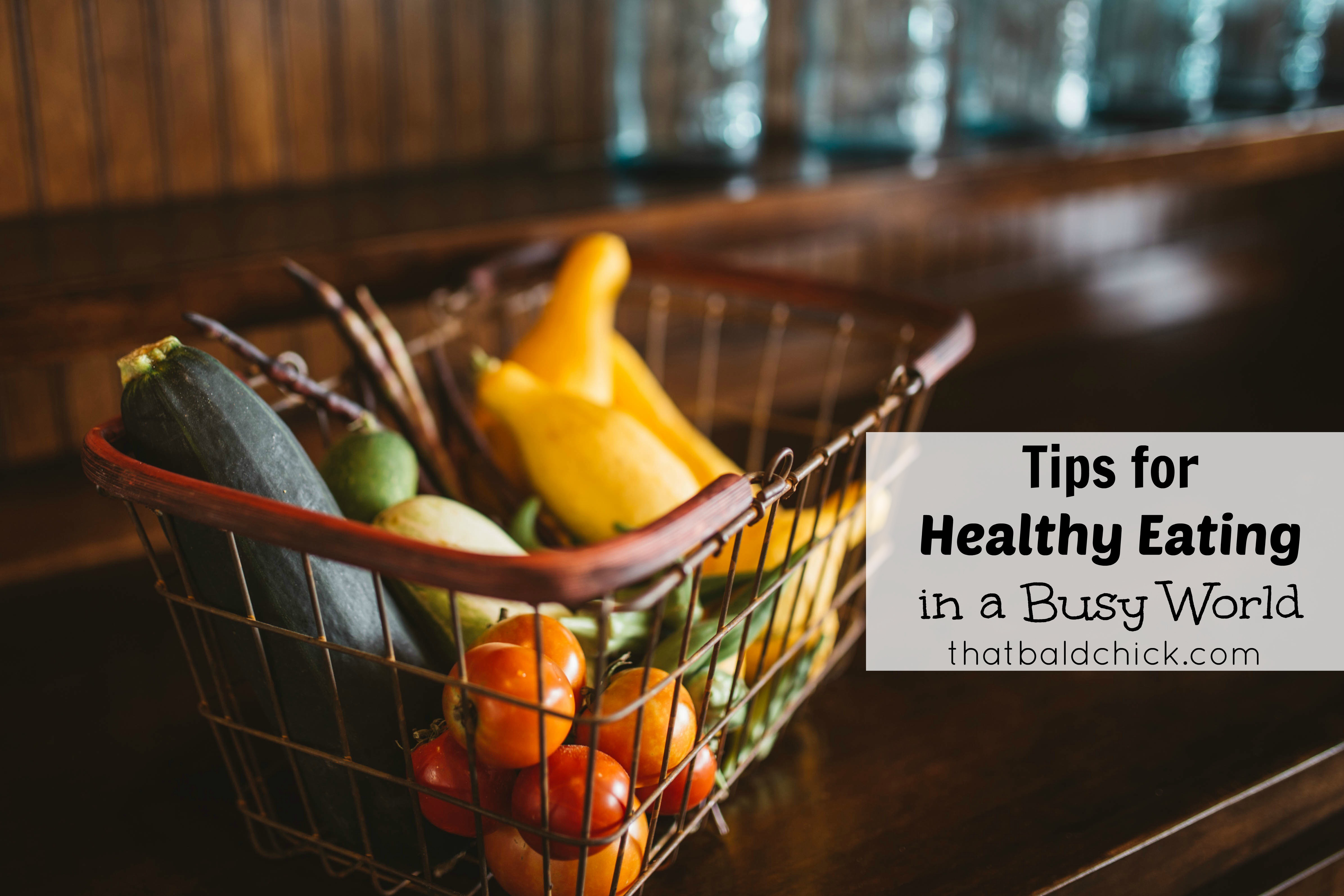 Tips for Healthy Eating in a Busy World at thatbaldchick.com