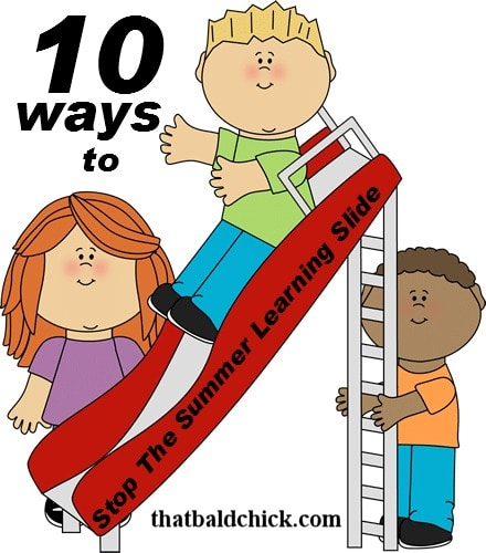 Summer Learning Loss - 10 ways to stop the summer learning slide at thatbaldchick.com