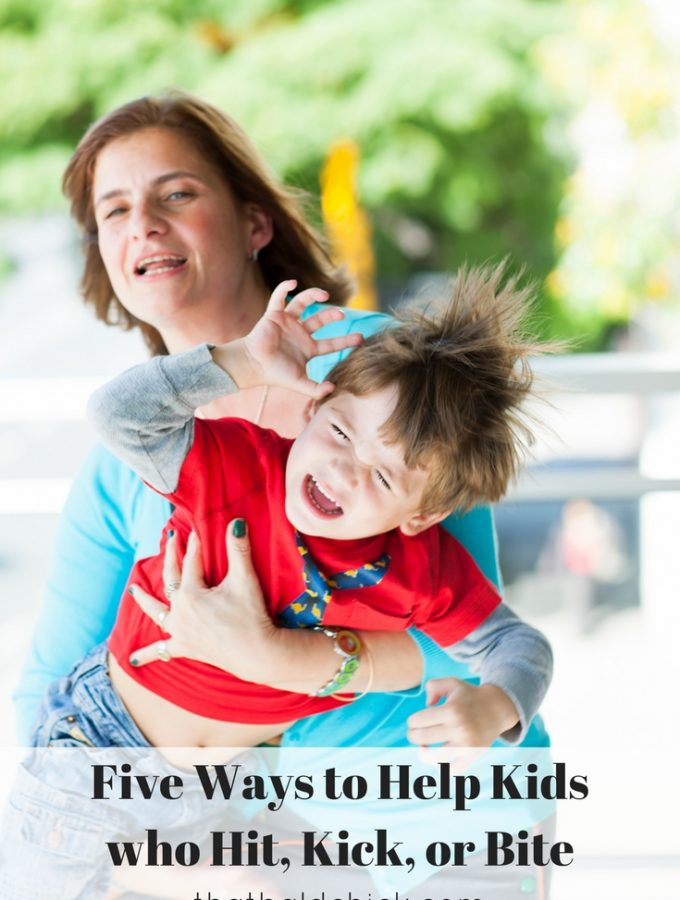 Five Ways to Help Kids who Hit, Kick, or Bite