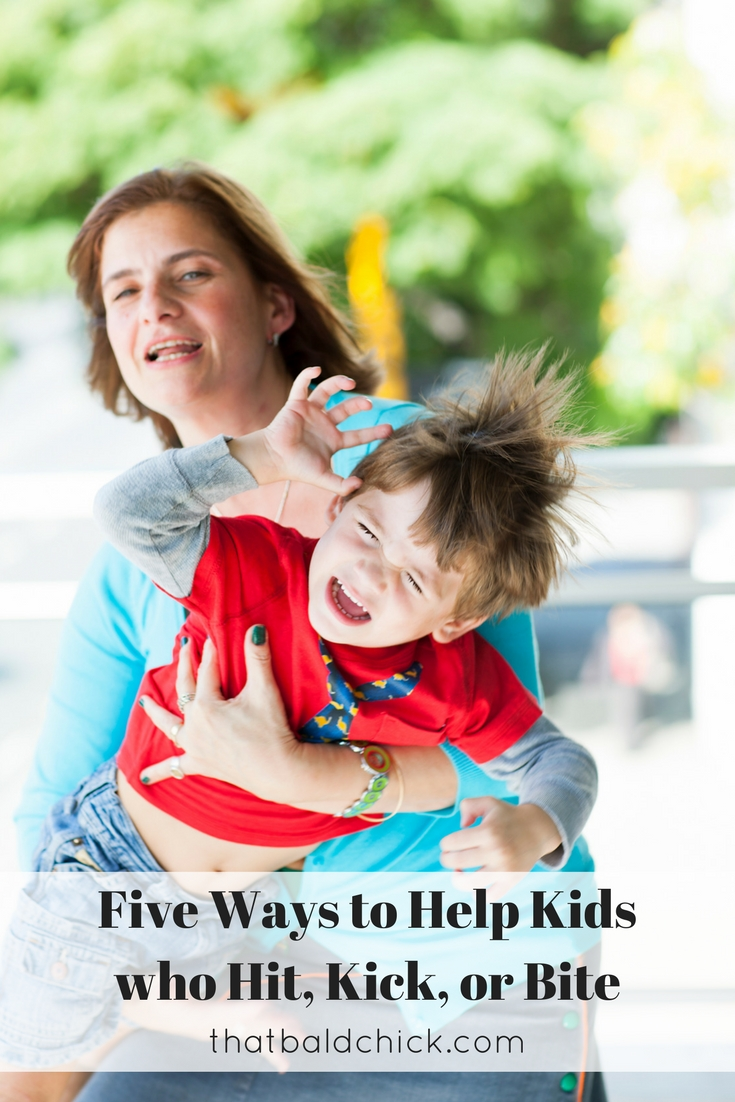 Five Ways to Help Kids who Hit, Kick, or Bite at thatbaldchick.com