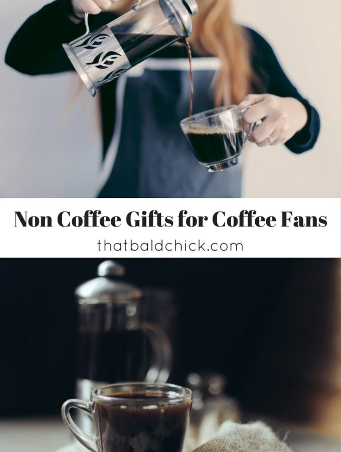 Non Coffee Gifts for Coffee Fans at thatbaldchick.com