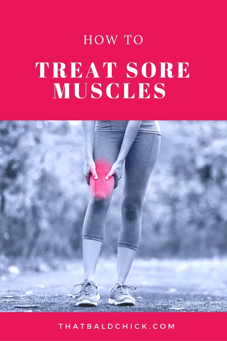 How to Treat Sore Muscles at thatbaldchick.com