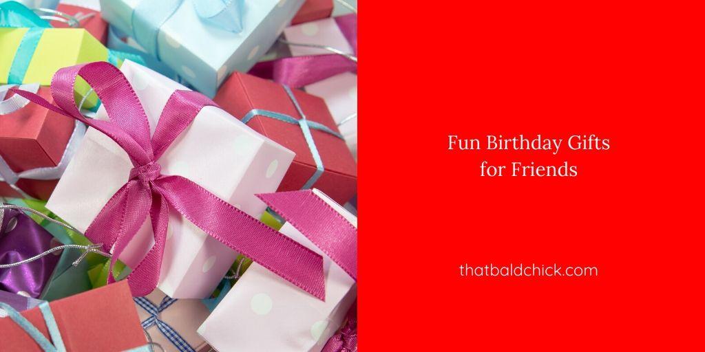 Fun Birthday Gifts
