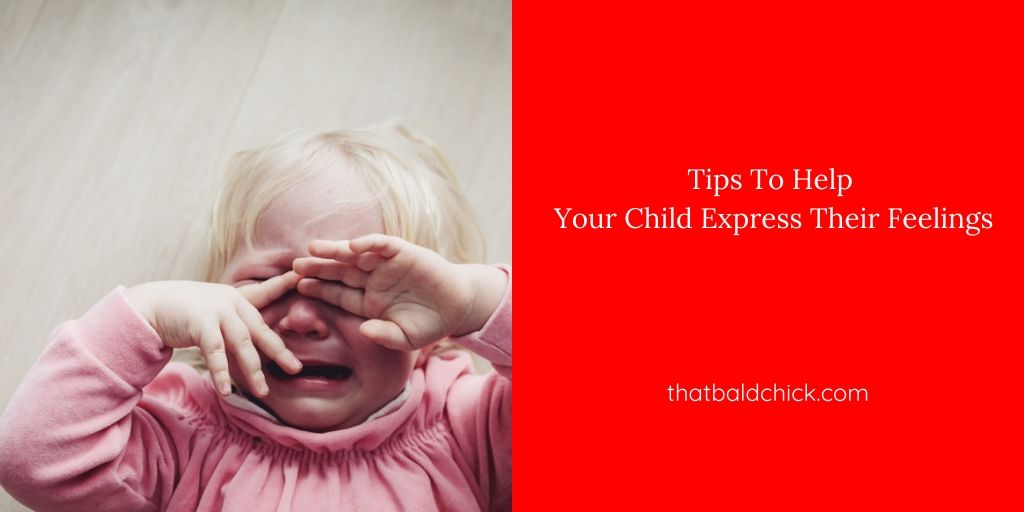 Tips to Help Your Child Express Their Feelings