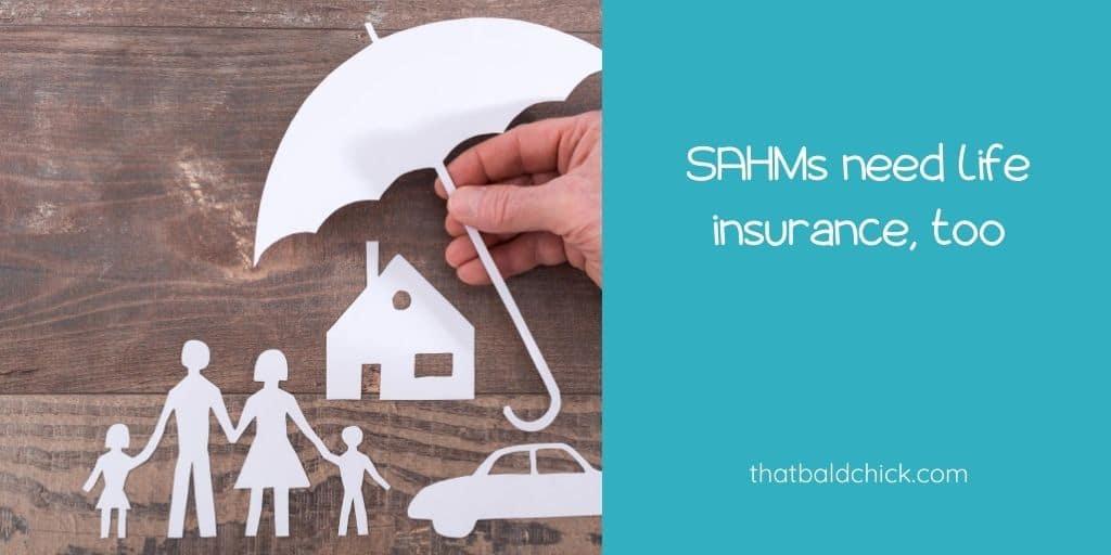 SAHMs need life insurance