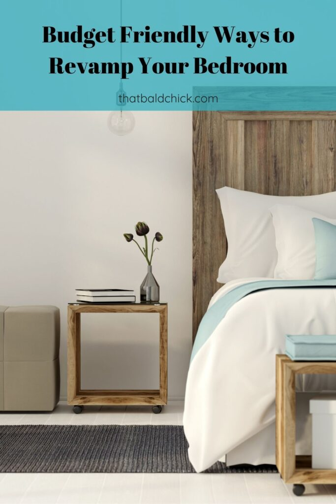 Budget Friendly Ways to Revamp Your Bedroom