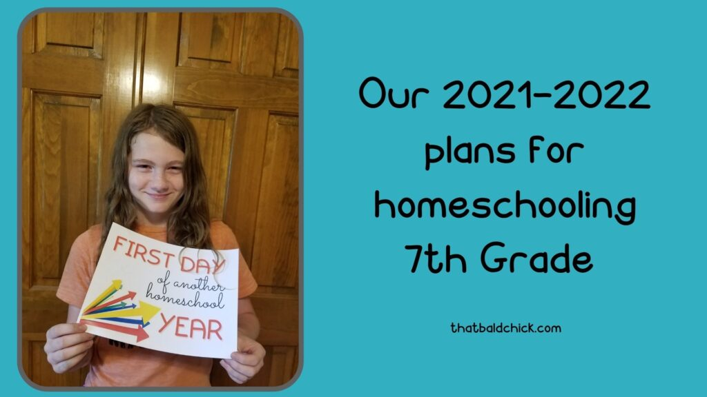 our 2021-2022 plans for homeschooling 7th grade